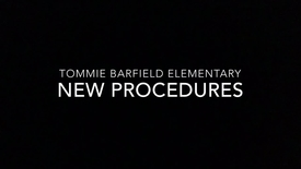 Tommie Barfield Elementary- New Procedures