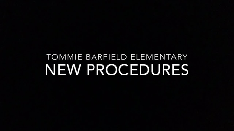 Tommie Barfield Elementary- New Procedures *